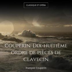 Couperin: Dix-huitième ordre de pièces de clavecin