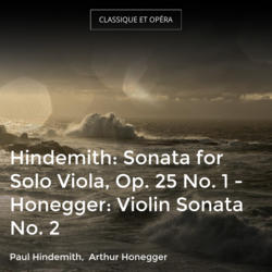 Hindemith: Sonata for Solo Viola, Op. 25 No. 1 - Honegger: Violin Sonata No. 2