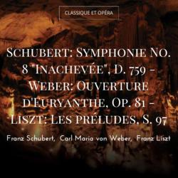 """Schubert: Symphonie No. 8 """"Inachevée"""", D. 759 - Weber: Ouverture d'Euryanthe, Op. 81 - Liszt: Les préludes, S. 97"""