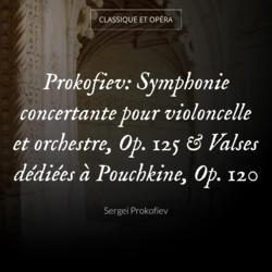 Prokofiev: Symphonie concertante pour violoncelle et orchestre, Op. 125 & Valses dédiées à Pouchkine, Op. 120