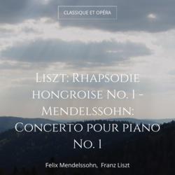 Liszt: Rhapsodie hongroise No. 1 - Mendelssohn: Concerto pour piano No. 1
