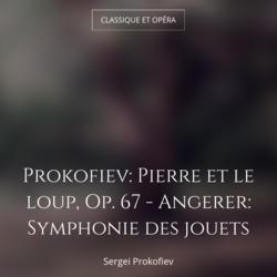 Prokofiev: Pierre et le loup, Op. 67 - Angerer: Symphonie des jouets