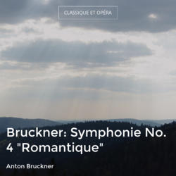 """Bruckner: Symphonie No. 4 """"Romantique"""""""
