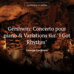"Gershwin: Concerto pour piano & Variations sur ""I Got Rhythm"""