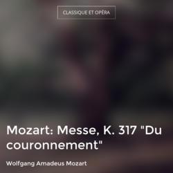 """Mozart: Messe, K. 317 """"Du couronnement"""""""