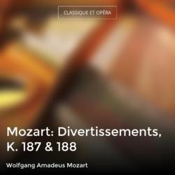 Mozart: Divertissements, K. 187 & 188