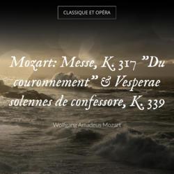 """Mozart: Messe, K. 317 """"Du couronnement"""" & Vesperae solennes de confessore, K. 339"""
