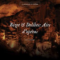 Bizet & Delibes: Airs d'opéras