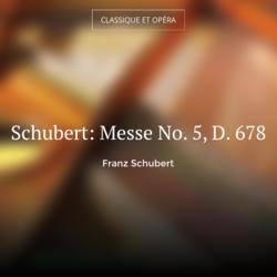 Schubert: Messe No. 5, D. 678