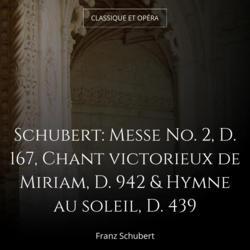 Schubert: Messe No. 2, D. 167, Chant victorieux de Miriam, D. 942 & Hymne au soleil, D. 439