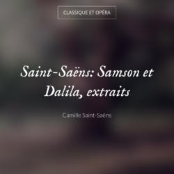 Saint-Saëns: Samson et Dalila, extraits