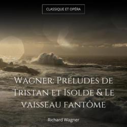 Wagner: Préludes de Tristan et Isolde & Le vaisseau fantôme