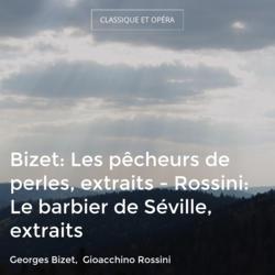 Bizet: Les pêcheurs de perles, extraits - Rossini: Le barbier de Séville, extraits
