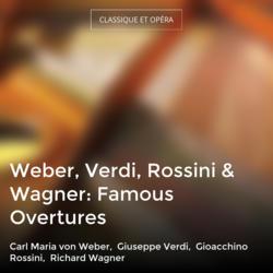 Weber, Verdi, Rossini & Wagner: Famous Overtures