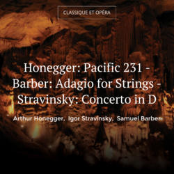 Honegger: Pacific 231 - Barber: Adagio for Strings - Stravinsky: Concerto in D