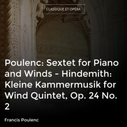 Poulenc: Sextet for Piano and Winds - Hindemith: Kleine Kammermusik for Wind Quintet, Op. 24 No. 2