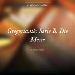 Gregorianik: Serie B. Die Messe