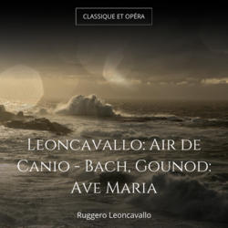 Leoncavallo: Air de Canio - Bach, Gounod: Ave Maria