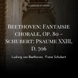 Beethoven: Fantaisie chorale, Op. 80 - Schubert: Psaume XXIII, D. 706
