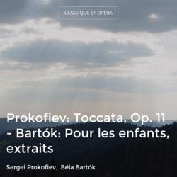 Prokofiev: Toccata, Op. 11 - Bartók: Pour les enfants, extraits
