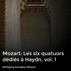 Mozart: Les six quatuors dédiés à Haydn, vol. 1