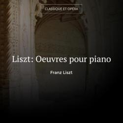 Liszt: Oeuvres pour piano