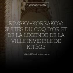 Rimsky-Korsakov: Suites du Coq d'or et de La légende de la ville invisible de Kitège