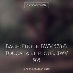 Bach: Fugue, BWV 578 & Toccata et fugue, BWV 565