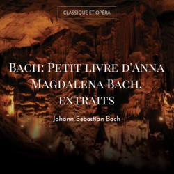 Bach: Petit livre d'Anna Magdalena Bach, extraits