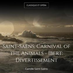 Saint-Saëns: Carnival of the Animals - Ibert: Divertissement