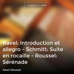 Ravel: Introduction et allegro - Schmitt: Suite en rocaille - Roussel: Sérénade