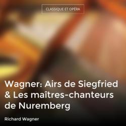 Wagner: Airs de Siegfried & Les maîtres-chanteurs de Nuremberg