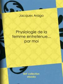 Physiologie de la femme entretenue... par moi