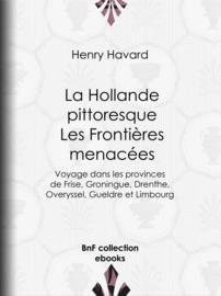 La Hollande pittoresque : les frontières menacées