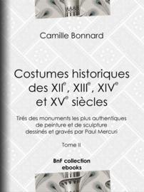 Costumes historiques des XIIe, XIIIe, XIVe et XVe siècles tirés des monuments les plus authentiques de peinture et de sculpture dessinés et gravés par Paul Mercuri
