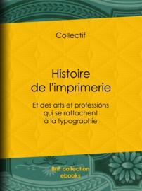 Histoire de l'imprimerie et des arts et professions qui se rattachent à la typographie…