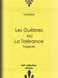 Les Guèbres, ou La Tolérance