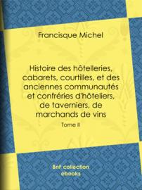 Histoire des hôtelleries, cabarets, courtilles, et des anciennes communautés et confréries d'hôteliers, de taverniers, de marchands de vins