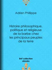 Histoire philosophique, politique et religieuse de la barbe chez les principaux peuples de la terre
