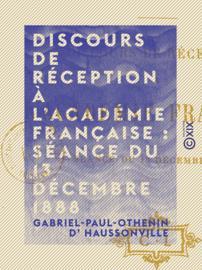Discours de réception à l'Académie française : séance du 13 décembre 1888
