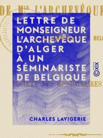 Lettre de monseigneur l'archevêque d'Alger à un séminariste de Belgique