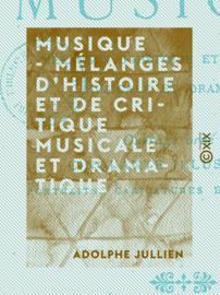 Musique - Mélanges d'histoire et de critique musicale et dramatique