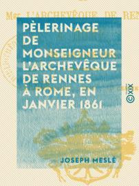Pèlerinage de monseigneur l'archevêque de Rennes à Rome, en janvier 1861