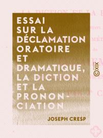 Essai sur la déclamation oratoire et dramatique, la diction et la prononciation