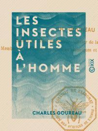 Les Insectes utiles à l'homme