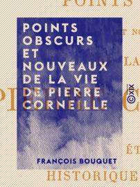 Points obscurs et nouveaux de la vie de Pierre Corneille
