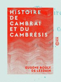 Histoire de Cambrai et du Cambrésis