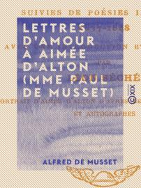 Lettres d'amour à Aimée d'Alton (Mme Paul de Musset)