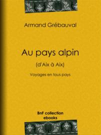Au pays alpin (d'Aix à Aix)