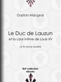Le Duc de Lauzun et la cour intime de Louis XV